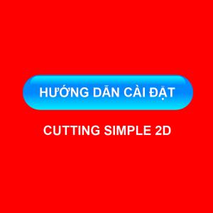 Hướng dẫn cài đặt Cutting Simple 2D